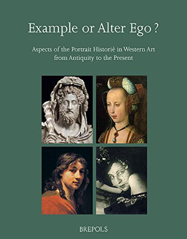 Example Or Alter Ego? Aspects Of The Portrait Histori In Western Art From Antiquity To The Present (Nijmegen Art Historical Studies)