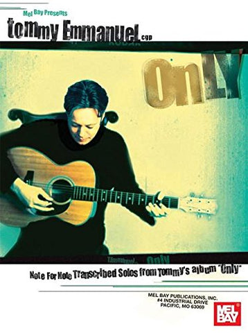 Mel Bay Tommy Emmanuel: Only--Note For Note Transcribed Solos From Tommy'S Album Only
