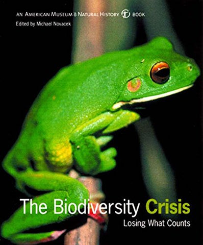 The Biodiversity Crisis: Losing What Counts (American Museum Of Natural History Book)