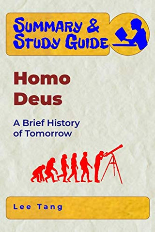 Summary & Study Guide - Homo Deus: A Brief History Of Tomorrow (Volume 27)