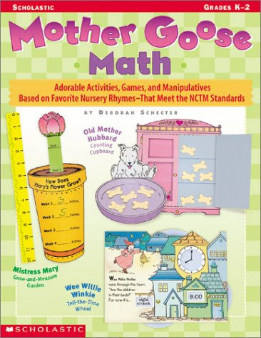 Mother Goose Math: Adorable Activities, Games, And Manipulatives Based On Favorite Nursery Rhymesthat Meet The Nctm Standards