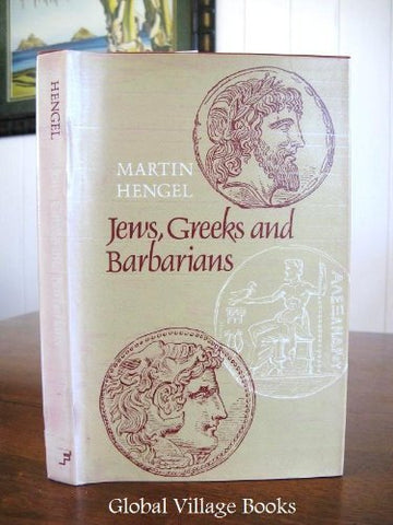 Jews, Greeks, And Barbarians: Aspects Of The Hellenization Of Judaism In The Pre-Christian Period