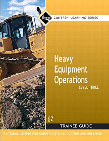 Heavy Equipment Operations Level Three (Trainee Guide) Second Edition (Nccer Contren Learning Series)
