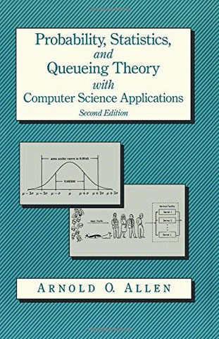 Probability, Statistics, And Queueing Theory, Second Edition (Computer Science And Scientific Computing)