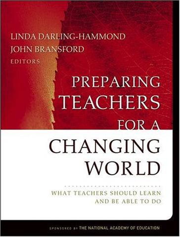 Preparing Teachers For A Changing World: What Teachers Should Learn And Be Able To Do (Jossey-Bass Education Series)