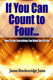If You Can Count To Four: How To Get Everything You Want Out Of Life!