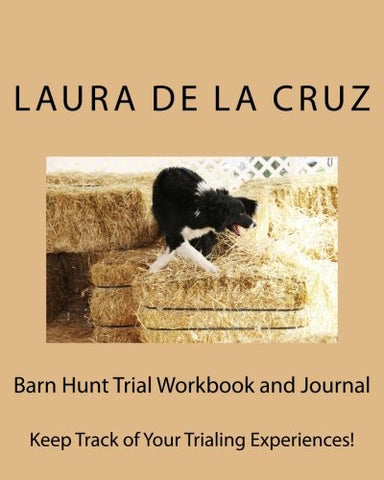 Barn Hunt Trial Workbook And Journal: Keep Track Of Your Trialing Experiences!