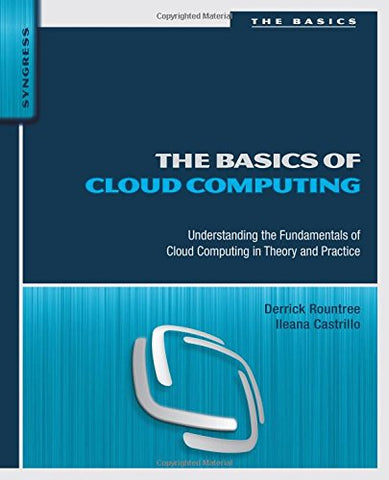 The Basics Of Cloud Computing: Understanding The Fundamentals Of Cloud Computing In Theory And Practice