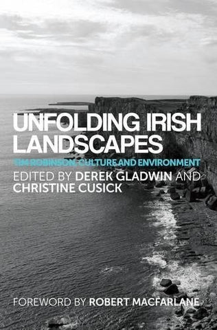 Unfolding Irish Landscapes: Tim Robinson, Culture And Environment