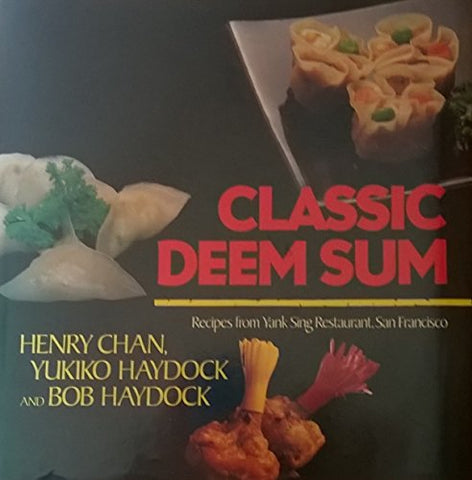 Classic Deem Sum: Recipes From Yank Sing Restaurant, San Francisco