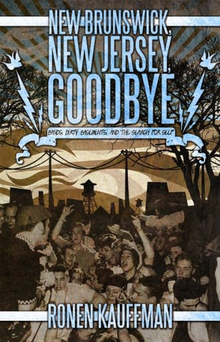 New Brunswick, New Jersey, Goodbye: Bands, Dirty Basements, And The Search For Self