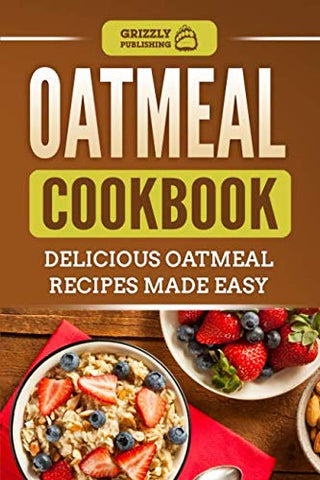 Oatmeal Cookbook: Delicious Oatmeal Recipes Made Easy