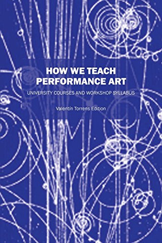 How We Teach Performance Art: University Courses And Workshop Syllabus