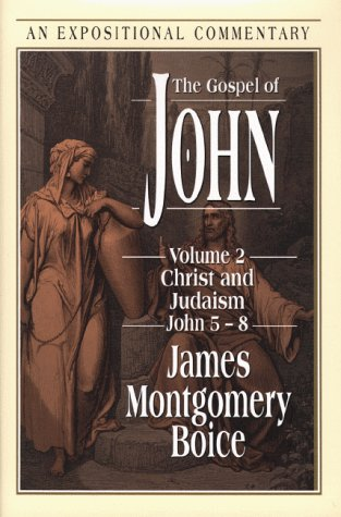 The Gospel Of John: Christ And Judaism, John 5-8 (Expositional Commentary)