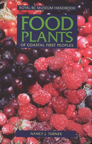 Food Plants Of Coastal First Peoples (Royal Bc Museum Handbook)