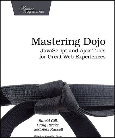 Mastering Dojo: Javascript And Ajax Tools For Great Web Experiences (Pragmatic Programmers)