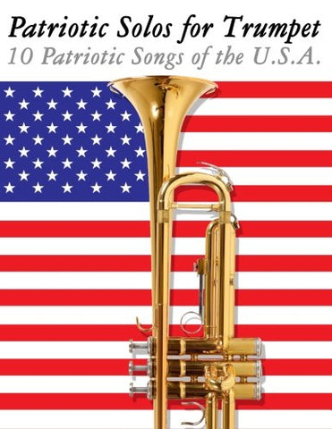 Patriotic Solos For Trumpet: 10 Patriotic Songs Of The U.S.A.
