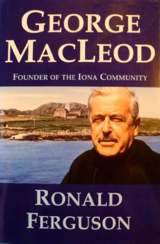 George Macleod: Founder Of The Iona Community