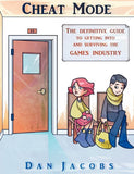 Cheat Mode The Definitive Guide To Getting Into And Surviving The Games Industry