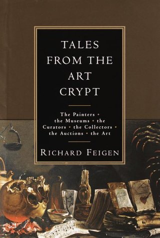 Tales From The Art Crypt: The Painters, The Museums, The Curators, The Collectors, The Auctions, The Art