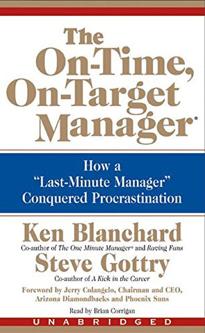 The On-Time, On-Target Manager: How A Last-Minute Manager Conquered Procrastination