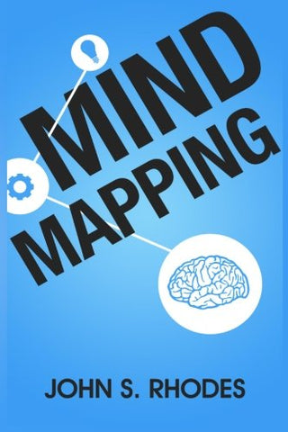 Mind Mapping: How To Create Mind Maps Step-By-Step (Mind Map Templates, Speed Mind Maps, And Advanced Mind Mapping)