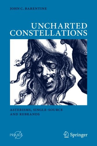 Uncharted Constellations: Asterisms, Single-Source And Rebrands (Springer Praxis Books)