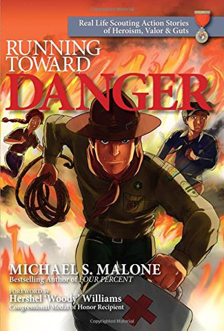 Running Toward Danger: Real Life Scouting Action Stories Of Heroism, Valor & Guts