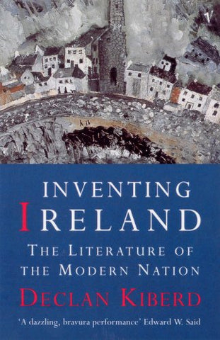Inventing Ireland: The Literature Of The Modern Nation