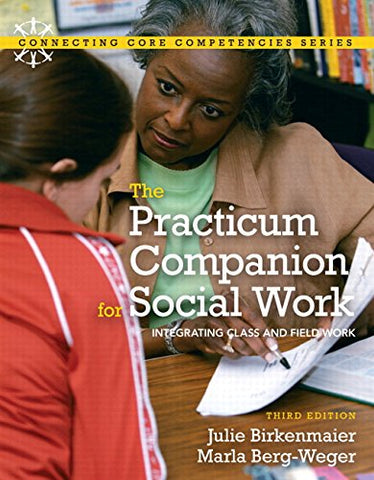 Practicum Companion For Social Work: Integrating Class And Fieldwork, The With Mysocialworklab And Pearson Etext (3Rd Edition) (Connecting Core Competencies)