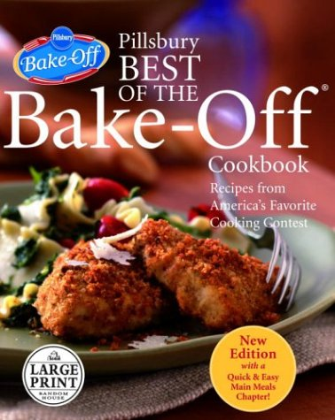 Pillsbury Best Of The Bake-Off Cookbook: Recipes From America'S Favorite Cooking Contest: Updated Edition With A New Quick & Easy Main Meals Chapter! (Random House Large Print)