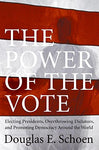 The Power Of The Vote: Electing Presidents, Overthrowing Dictators, And Promoting Democracy Around The World