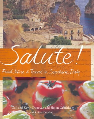 Salute: Food Wine And Travel In Southern Italy