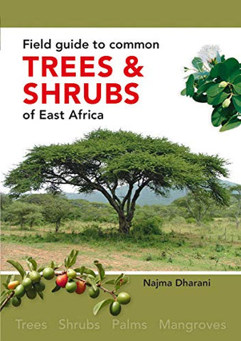 Field Guide To Common Trees & Shrubs Of East Africa