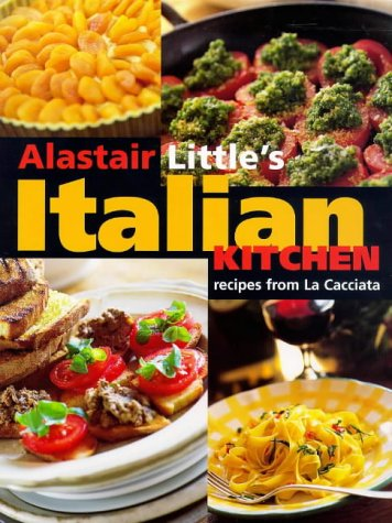 'Alastair Little'S Italian Kitchen: Recipes From ''La Cacciata'''