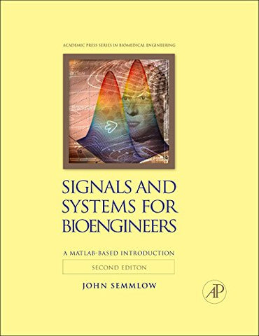 Signals And Systems For Bioengineers, Second Edition: A Matlab-Based Introduction (Biomedical Engineering)