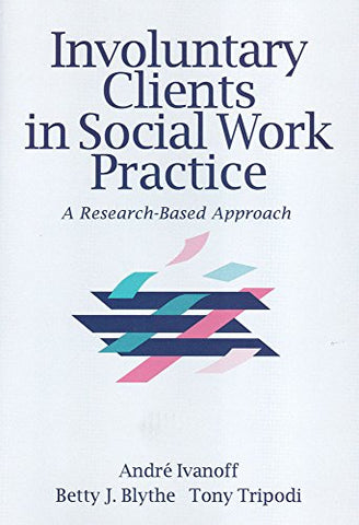 Involuntary Clients In Social Work Practice: A Research-Based Approach (Modern Applications Of Social Work Series)