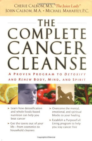 The Complete Cancer Cleanse: A Proven Program To Detoxify And Renew Body, Mind, And Spirit