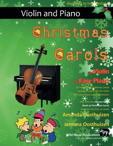 Christmas Carols For Violin And Easy Piano: 20 Traditional Christmas Carols Arranged For Violin With Easy Piano Accompaniment. Play With The First 20 ... The Vibrant Violin Book Of Christmas Carols