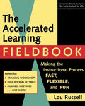 The Accelerated Learning Fieldbook: Making The Instructional Process Fast, Flexible, And Fun