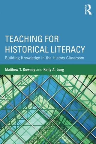 Teaching For Historical Literacy: Building Knowledge In The History Classroom
