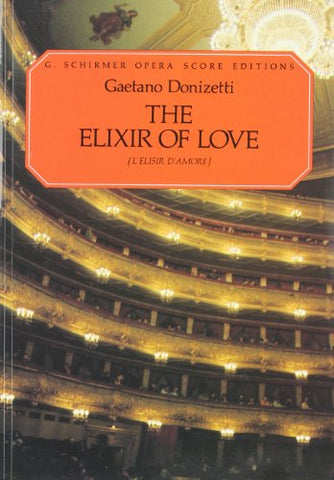 The Elixir Of Love (L'Elisir D'Amore): Opera Score Editions