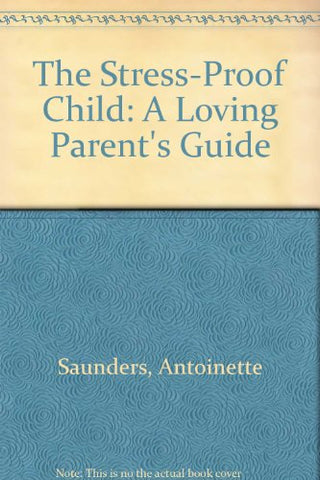 The Stress-Proof Child: A Loving Parent'S Guide