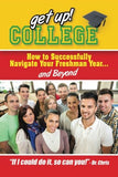 Get Up! College: How To Successfully Navigate Your Freshman Year . . . And Beyond