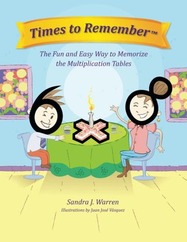 Times To Remember: The Fun And Easy Way To Memorize The Multiplication Tables
