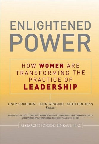 Enlightened Power: How Women Are Transforming The Practice Of Leadership