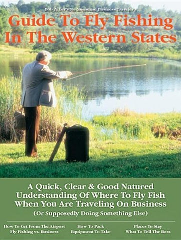 Business Traveler'S Guide To Fly Fishing The Western States
