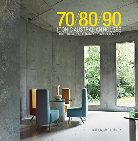 70/80/90 Iconic Australian Houses: Three Decades Of Domestic Architecture