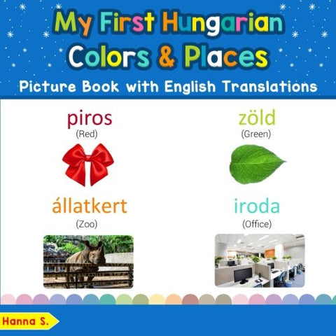 My First Hungarian Colors & Places Picture Book With English Translations: Bilingual Early Learning & Easy Teaching Hungarian Books For Kids (Teach & ... For Children) (Volume 6) (Hungarian Edition)