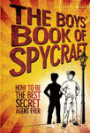 The Boys' Book Of Spycraft: How To Be The Best Secret Agent Ever